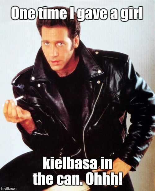 One time I gave a girl kielbasa in the can. Ohhh! | made w/ Imgflip meme maker