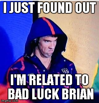 When you want to cut down the family tree | I JUST FOUND OUT I'M RELATED TO BAD LUCK BRIAN | image tagged in memes,michael phelps death stare,bad luck brian | made w/ Imgflip meme maker