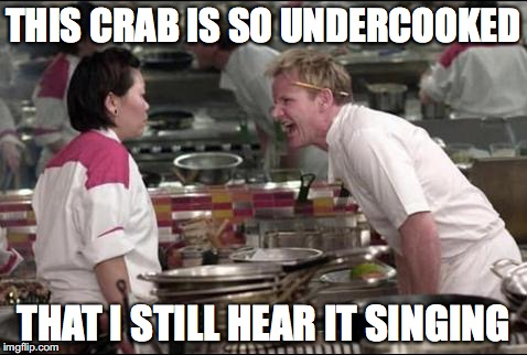 Angry Chef Gordon Ramsay Meme | THIS CRAB IS SO UNDERCOOKED THAT I STILL HEAR IT SINGING | image tagged in memes,angry chef gordon ramsay,funny,food week,the little mermaid | made w/ Imgflip meme maker