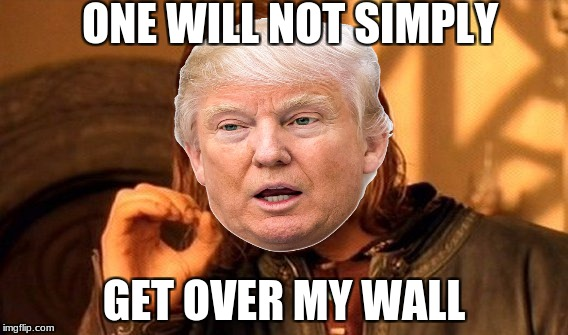 One Does Not Simply Meme | ONE WILL NOT SIMPLY GET OVER MY WALL | image tagged in memes,one does not simply | made w/ Imgflip meme maker
