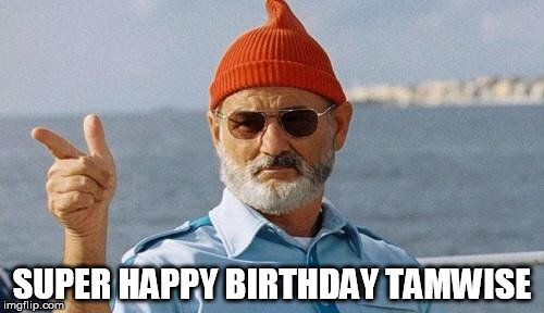 Bill Murray wishes you a happy birthday | SUPER HAPPY BIRTHDAY TAMWISE | image tagged in bill murray wishes you a happy birthday | made w/ Imgflip meme maker