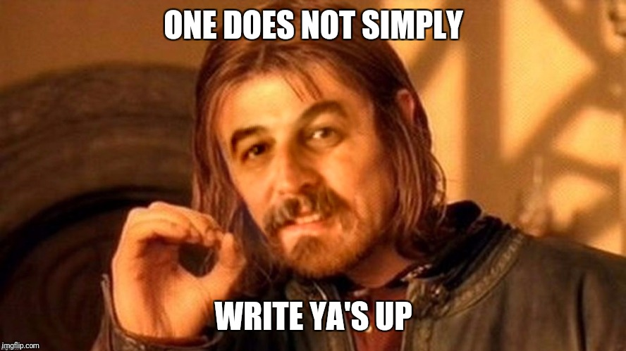 One Does Not Simply Harget | ONE DOES NOT SIMPLY WRITE YA'S UP | image tagged in one does not simply harget | made w/ Imgflip meme maker