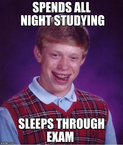 Bad Luck Brian Meme | SPENDS ALL NIGHT STUDYING SLEEPS THROUGH EXAM | image tagged in memes,bad luck brian | made w/ Imgflip meme maker