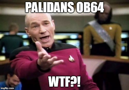 Picard Wtf Meme | PALIDANS OB64 WTF?! | image tagged in memes,picard wtf | made w/ Imgflip meme maker
