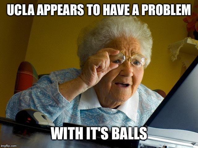Lavar, Lonzo, and now LiAngelo... Ball problems | UCLA APPEARS TO HAVE A PROBLEM WITH IT'S BALLS | image tagged in memes,grandma finds the internet | made w/ Imgflip meme maker