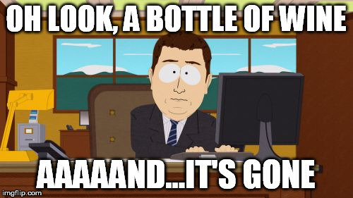 Aaaaand Its Gone Meme | OH LOOK, A BOTTLE OF WINE AAAAAND...IT'S GONE | image tagged in memes,aaaaand its gone | made w/ Imgflip meme maker