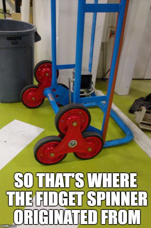 Fidget Spinner Originated | SO THAT'S WHERE THE FIDGET SPINNER ORIGINATED FROM | image tagged in memes,fidget spinner,trolley,originated | made w/ Imgflip meme maker