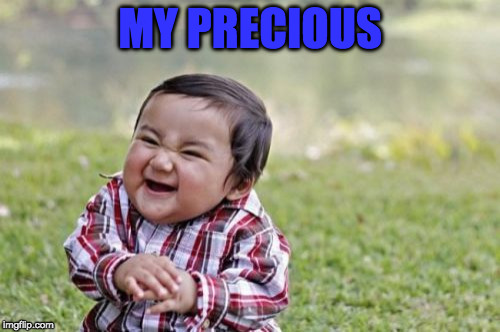 Evil Toddler Meme | MY PRECIOUS | image tagged in memes,evil toddler | made w/ Imgflip meme maker