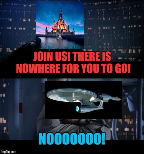 Star Wars bit the dust. Wonder if Star Trek is next... | JOIN US! THERE IS NOWHERE FOR YOU TO GO! NOOOOOOO! | image tagged in memes,star wars no,funny | made w/ Imgflip meme maker