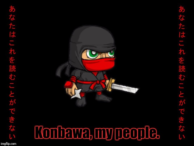 Clever ninja | Konbawa, my people. | image tagged in clever ninja | made w/ Imgflip meme maker