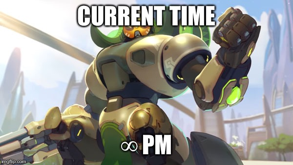 Current Outlook - Overwatch | CURRENT TIME ∞ PM | image tagged in current outlook - overwatch | made w/ Imgflip meme maker