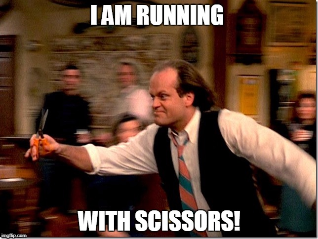 Frasier Crane Running With Scissors | I AM RUNNING WITH SCISSORS! | image tagged in running with scissors,wild man,white and nerdy | made w/ Imgflip meme maker