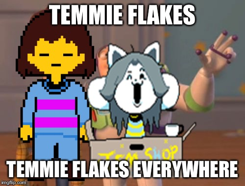 TEMMIE FLAKES!!!! |  TEMMIE FLAKES; TEMMIE FLAKES EVERYWHERE | image tagged in temmie,undertale,frisk | made w/ Imgflip meme maker