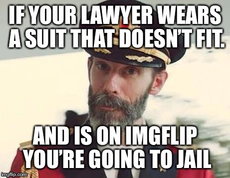 Captain Obvious | IF YOUR LAWYER WEARS A SUIT THAT DOESN'T FIT. AND IS ON IMGFLIP YOU'RE GOING TO JAIL | image tagged in captain obvious,memes | made w/ Imgflip meme maker