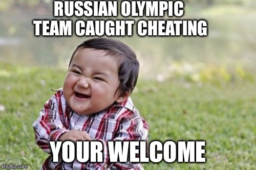 Dopes. | RUSSIAN OLYMPIC TEAM CAUGHT CHEATING YOUR WELCOME | image tagged in memes,evil toddler,russians | made w/ Imgflip meme maker