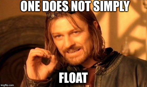 One Does Not Simply Meme | ONE DOES NOT SIMPLY FLOAT | image tagged in memes,one does not simply,scumbag | made w/ Imgflip meme maker
