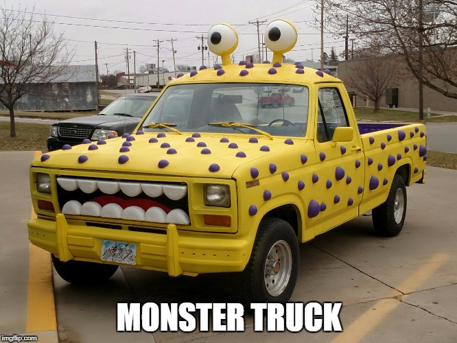 Maybe a Monsters Inc Truck? | MONSTER TRUCK | image tagged in monsters inc | made w/ Imgflip meme maker