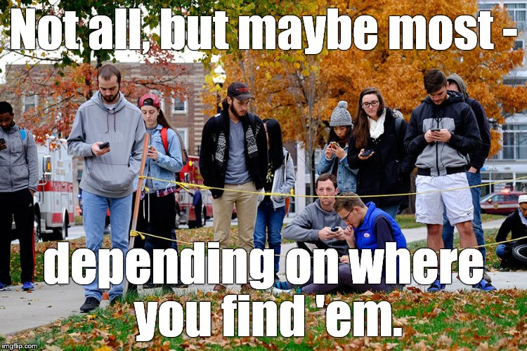 OSU students 28NOV16 | Not all, but maybe most - depending on where you find 'em. | image tagged in osu students 28nov16 | made w/ Imgflip meme maker