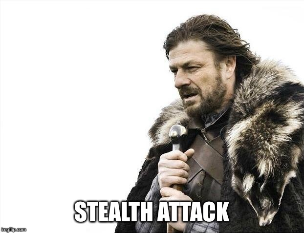 Brace Yourselves X is Coming Meme | STEALTH ATTACK | image tagged in memes,brace yourselves x is coming | made w/ Imgflip meme maker