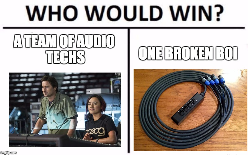 Who Would Win? Meme | A TEAM OFAUDIO TECHS ONE BROKEN BOI | image tagged in who would win | made w/ Imgflip meme maker