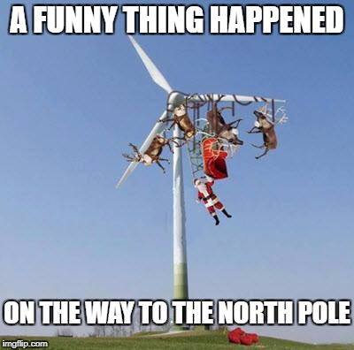 One fine sunny Christmas morning... | A FUNNY THING HAPPENED ON THE WAY TO THE NORTH POLE | image tagged in santa busted,windmill,tangled | made w/ Imgflip meme maker