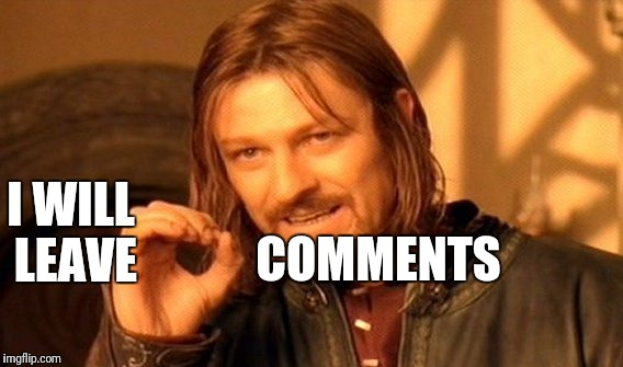 One Does Not Simply Meme | I WILL LEAVE COMMENTS | image tagged in memes,one does not simply | made w/ Imgflip meme maker