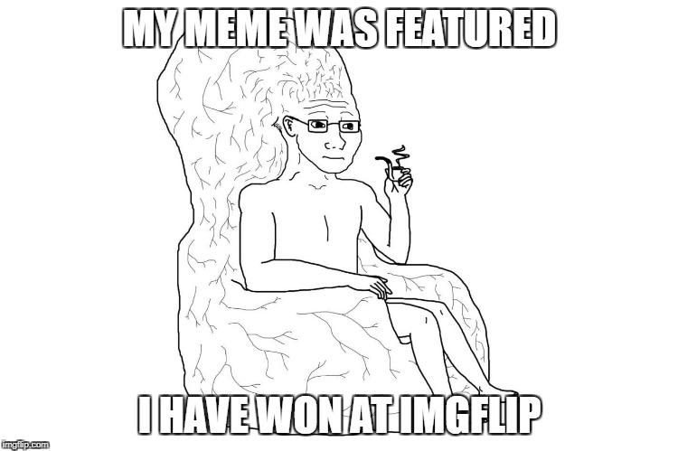 MY MEME WAS FEATURED I HAVE WON AT IMGFLIP | image tagged in smart | made w/ Imgflip meme maker