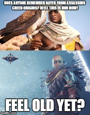 Assassins Creed Bayek 1000 years later becomes Osiris! | DOES ANYONE REMEMBER BAYEK FROM ASSASSINS CREED ORIGINS? WELL THIS IS HIM NOW! FEEL OLD YET? | image tagged in feel old yet,destiny,assassins creed,gaming,funny memes | made w/ Imgflip meme maker