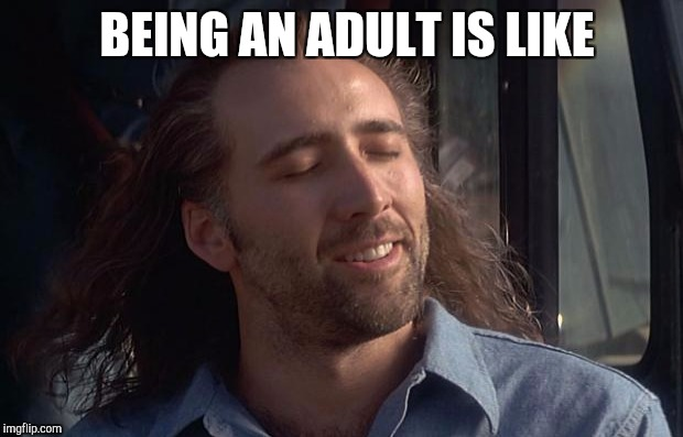 BEING AN ADULT IS LIKE | made w/ Imgflip meme maker