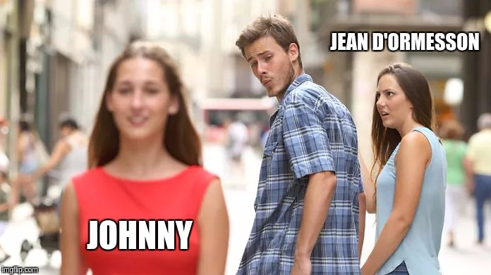 Distracted Boyfriend Meme | JEAN D'ORMESSON JOHNNY | image tagged in distracted boyfriend | made w/ Imgflip meme maker