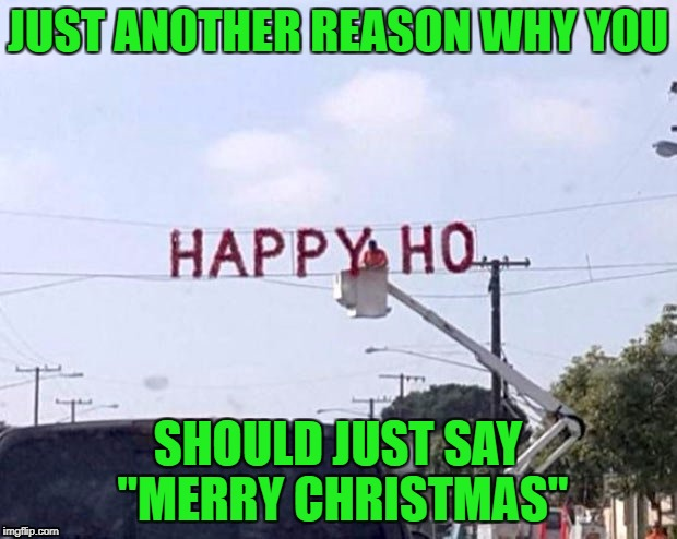 "The most wonderful time of the year! | JUST ANOTHER REASON WHY YOU SHOULD JUST SAY ""MERRY CHRISTMAS"" 