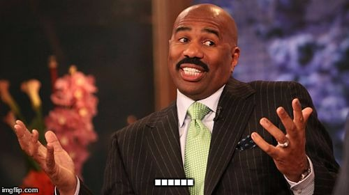 Steve Harvey Meme | ...... | image tagged in memes,steve harvey | made w/ Imgflip meme maker
