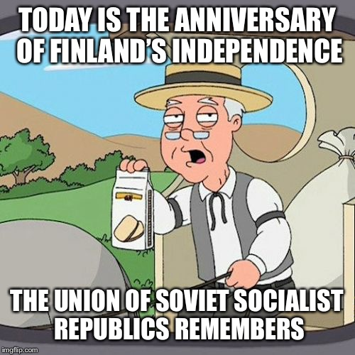 Finland's Independence....The USSR remembers | TODAY IS THE ANNIVERSARY OF FINLAND'S INDEPENDENCE THE UNION OF SOVIET SOCIALIST REPUBLICS REMEMBERS | image tagged in memes,pepperidge farm remembers,ussr,russia,finland | made w/ Imgflip meme maker