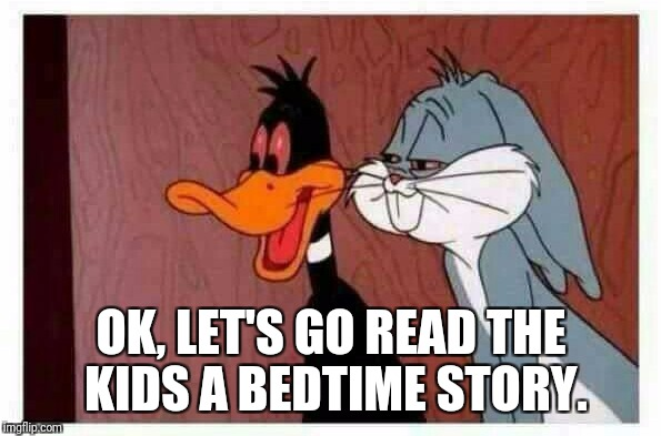 Faded | OK, LET'S GO READ THE KIDS A BEDTIME STORY. | image tagged in memes,stoned,smoke weed everyday | made w/ Imgflip meme maker
