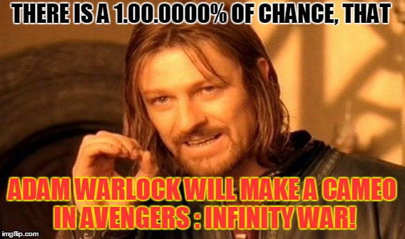 One Does Not Simply Meme | THERE IS A 1.00.0000% OF CHANCE, THAT ADAM WARLOCK WILL MAKE A CAMEO IN AVENGERS : INFINITY WAR! | image tagged in memes,one does not simply | made w/ Imgflip meme maker