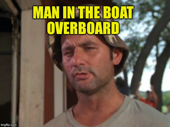MAN IN THE BOAT OVERBOARD | made w/ Imgflip meme maker