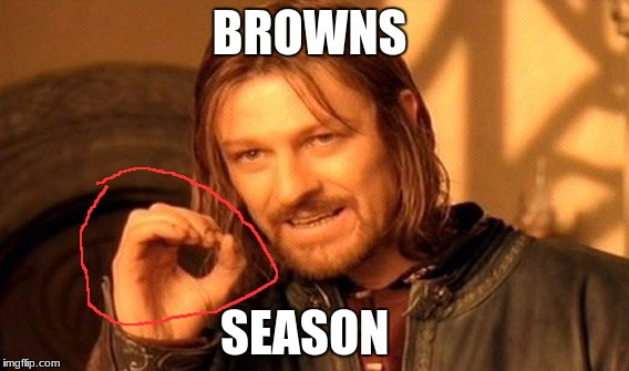 One Does Not Simply Meme | BROWNS SEASON | image tagged in memes,one does not simply | made w/ Imgflip meme maker