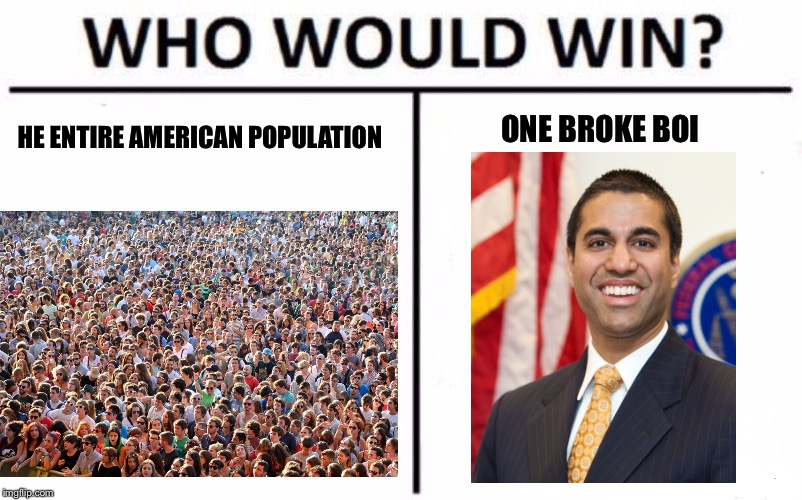 Who Would Win? Meme |  ONE BROKE BOI; HE ENTIRE AMERICAN POPULATION | image tagged in who would win | made w/ Imgflip meme maker