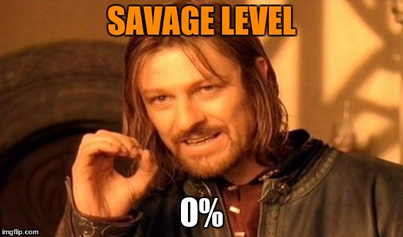 One Does Not Simply Meme | SAVAGE LEVEL 0% | image tagged in memes,one does not simply | made w/ Imgflip meme maker