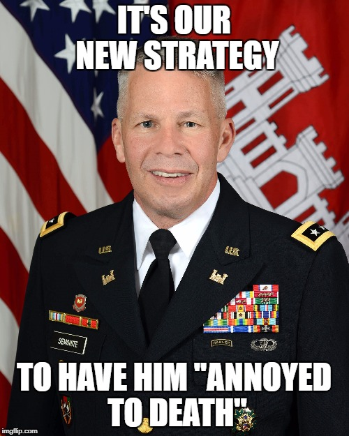 "IT'S OUR NEW STRATEGY TO HAVE HIM ""ANNOYED TO DEATH"" 