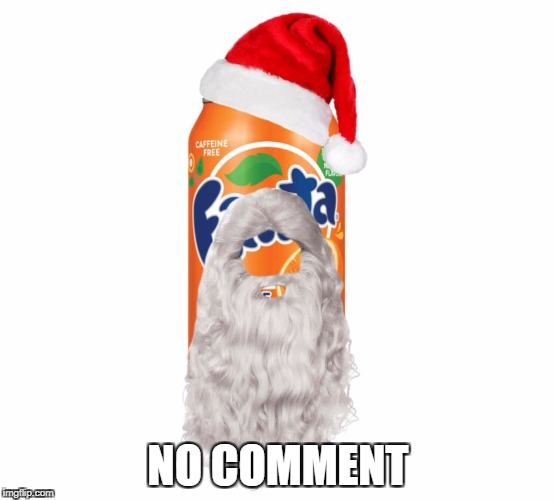 Ho, ho, burp! |  NO COMMENT | image tagged in fanta,memes,funny,christmas,santa | made w/ Imgflip meme maker