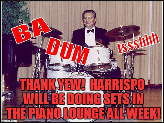 THANK YEW!  HARRISP0 WILL BE DOING SETS IN THE PIANO LOUNGE ALL WEEK! | made w/ Imgflip meme maker