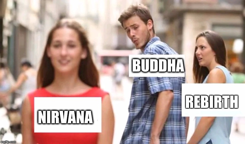 Distracted boyfriend | BUDDHA NIRVANA REBIRTH | image tagged in distracted boyfriend | made w/ Imgflip meme maker