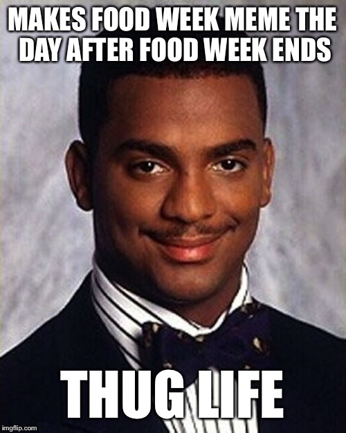 Carlton Banks Thug Life | MAKES FOOD WEEK MEME THE DAY AFTER FOOD WEEK ENDS THUG LIFE | image tagged in carlton banks thug life,memes,food week | made w/ Imgflip meme maker
