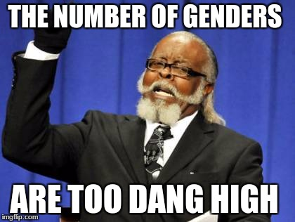Too Damn High Meme | THE NUMBER OF GENDERS ARE TOO DANG HIGH | image tagged in memes,too damn high | made w/ Imgflip meme maker