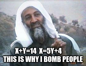 X+Y=14  X=5Y+4        THIS IS WHY I BOMB PEOPLE | image tagged in this is why i bomb people | made w/ Imgflip meme maker