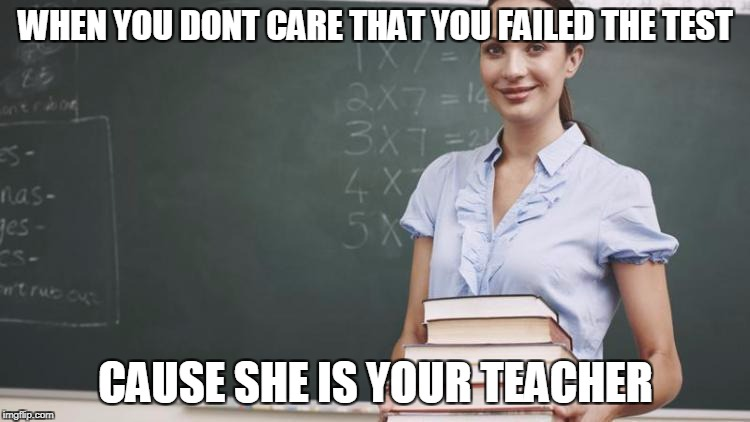 i will fail the year too | WHEN YOU DONT CARE THAT YOU FAILED THE TEST CAUSE SHE IS YOUR TEACHER | image tagged in sexy teacher,horny | made w/ Imgflip meme maker
