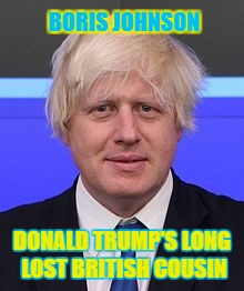 Family Resemblance  | BORIS JOHNSON DONALD TRUMP'S LONG LOST BRITISH COUSIN | image tagged in boris johnson,mayor,london,memes,president trump | made w/ Imgflip meme maker