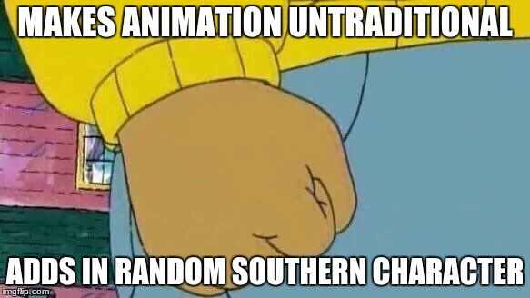 Changing Arthur Was A Mistake | MAKES ANIMATION UNTRADITIONAL ADDS IN RANDOM SOUTHERN CHARACTER | image tagged in memes,arthur fist | made w/ Imgflip meme maker