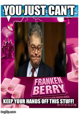 I think the party's over. | YOU JUST CAN'T KEEP YOUR HANDS OFF THIS STUFF! | image tagged in memes,al franken,political meme | made w/ Imgflip meme maker